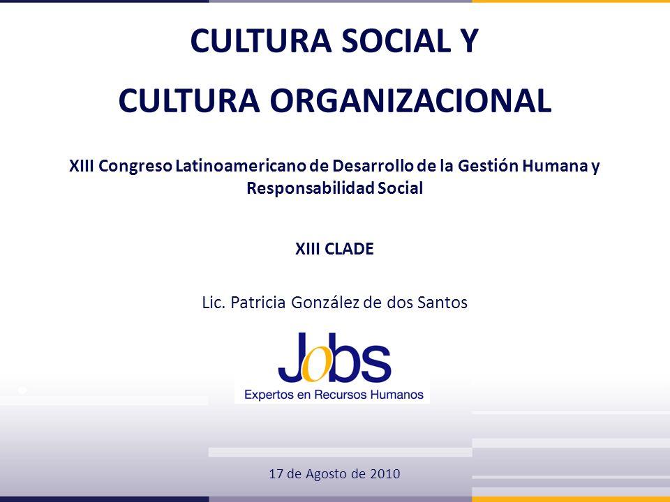 CULTURA SOCIAL Y CULTURA ORGANIZACIONAL XIII Congreso Latinoamericano de Desarrollo de la Gestión Humana y Responsabilidad Social XIII CLADE Lic. Patr