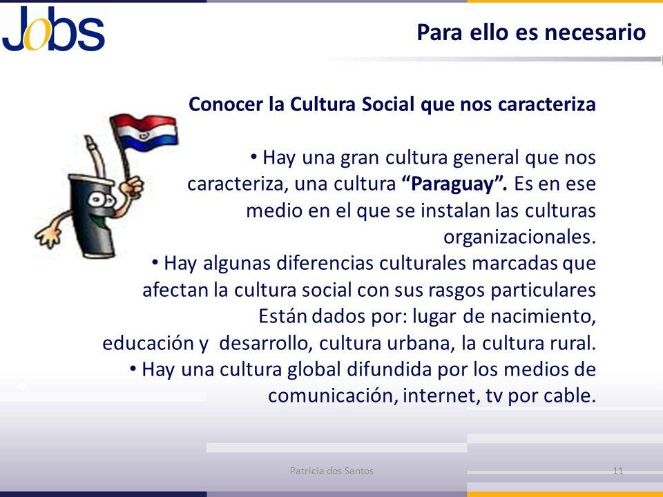 Para ello es necesario Patricia dos Santos11 Conocer la Cultura Social que nos caracteriza Hay una gran cultura general que nos caracteriza, una cultu