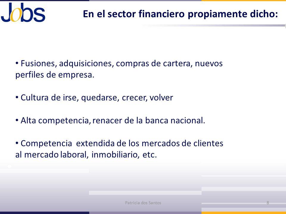 En el sector financiero propiamente dicho: Fusiones, adquisiciones, compras de cartera, nuevos perfiles de empresa. Cultura de irse, quedarse, crecer,