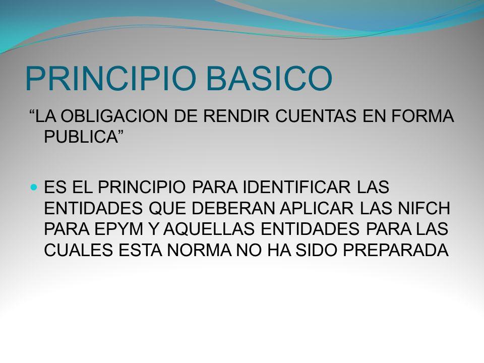 PRINCIPIO BASICO LA OBLIGACION DE RENDIR CUENTAS EN FORMA PUBLICA ES EL PRINCIPIO PARA IDENTIFICAR LAS ENTIDADES QUE DEBERAN APLICAR LAS NIFCH PARA EP