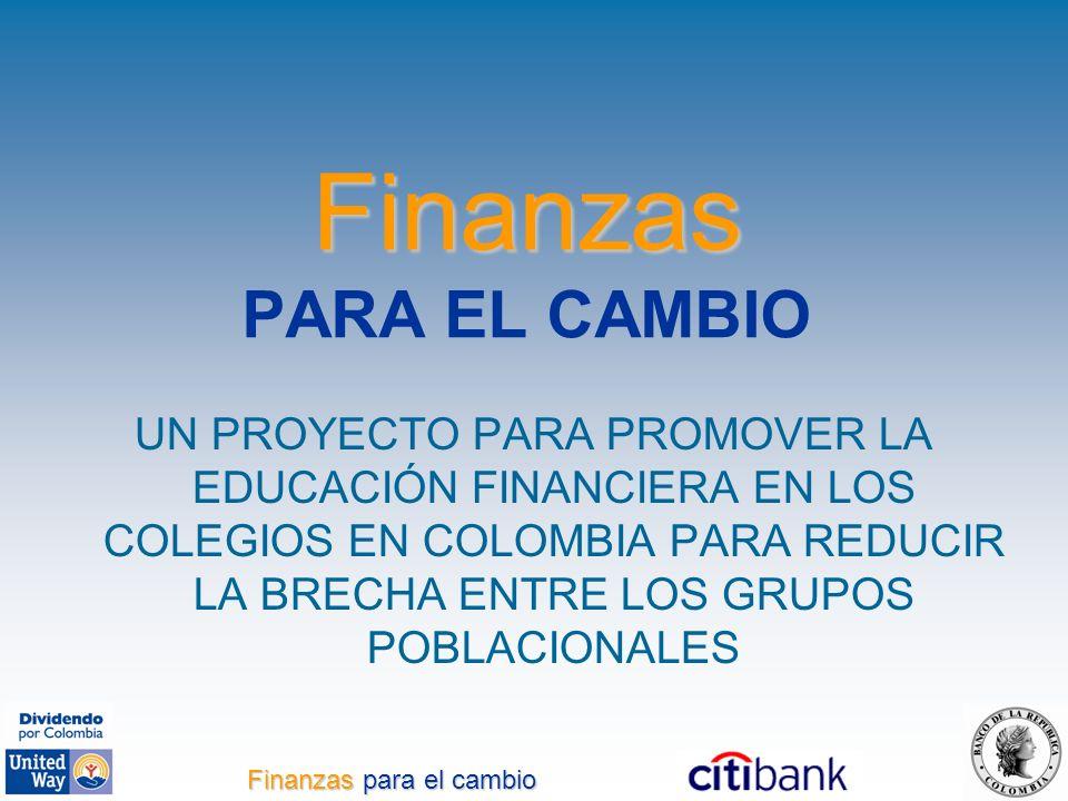Finanzas Finanzas PARA EL CAMBIO UN PROYECTO PARA PROMOVER LA EDUCACIÓN FINANCIERA EN LOS COLEGIOS EN COLOMBIA PARA REDUCIR LA BRECHA ENTRE LOS GRUPOS