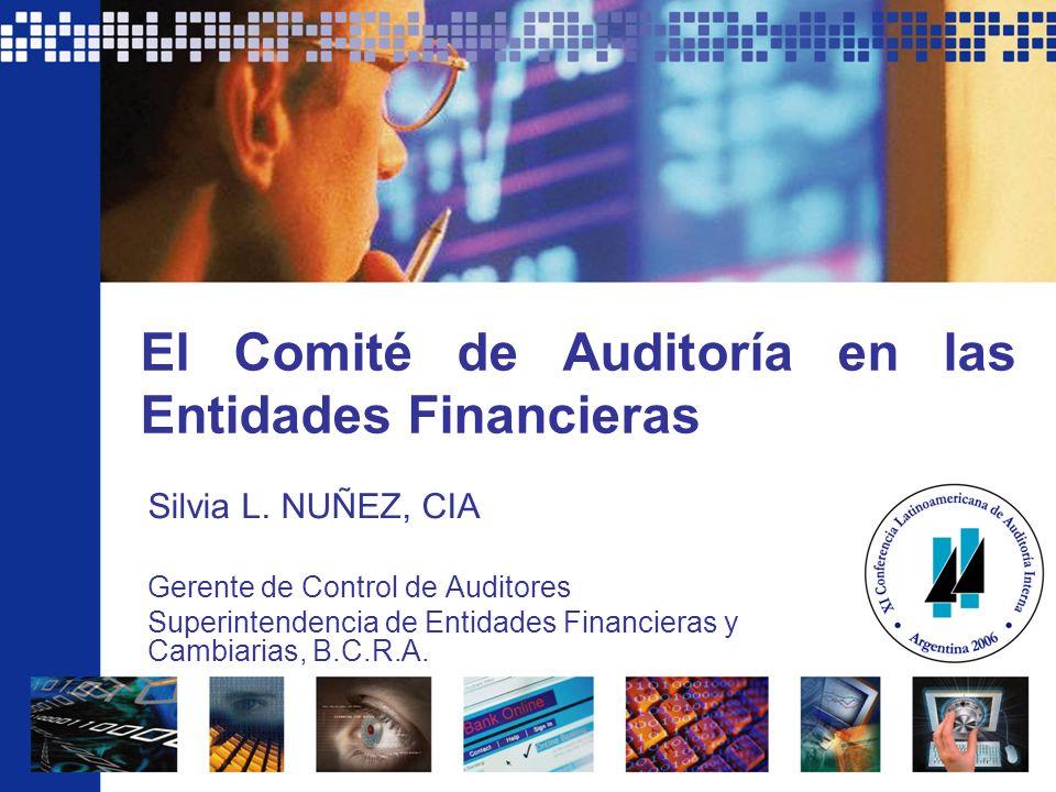 El Comité de Auditoría en las Entidades Financieras Silvia L. NUÑEZ, CIA Gerente de Control de Auditores Superintendencia de Entidades Financieras y C