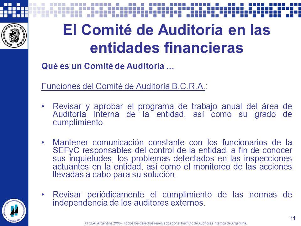 XI CLAI Argentina 2006 - Todos los derechos reservados por el Instituto de Auditores Internos de Argentina. 11 El Comité de Auditoría en las entidades