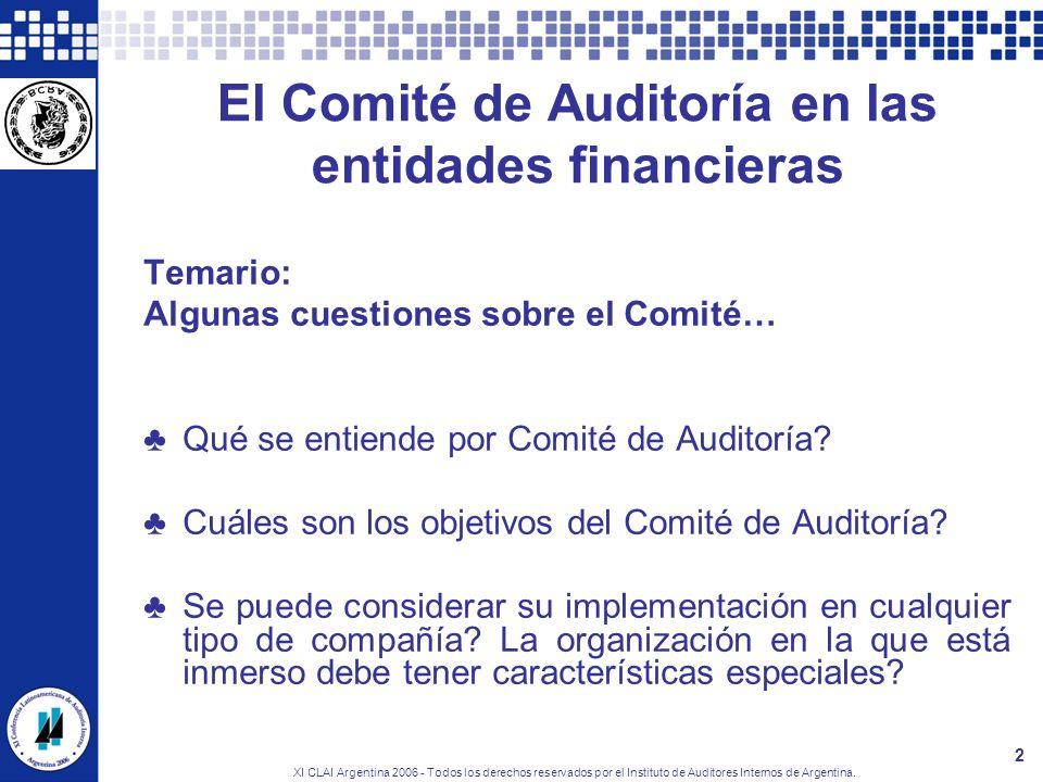 XI CLAI Argentina 2006 - Todos los derechos reservados por el Instituto de Auditores Internos de Argentina. 2 El Comité de Auditoría en las entidades