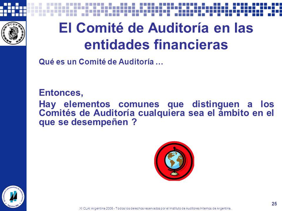 XI CLAI Argentina 2006 - Todos los derechos reservados por el Instituto de Auditores Internos de Argentina. 25 El Comité de Auditoría en las entidades
