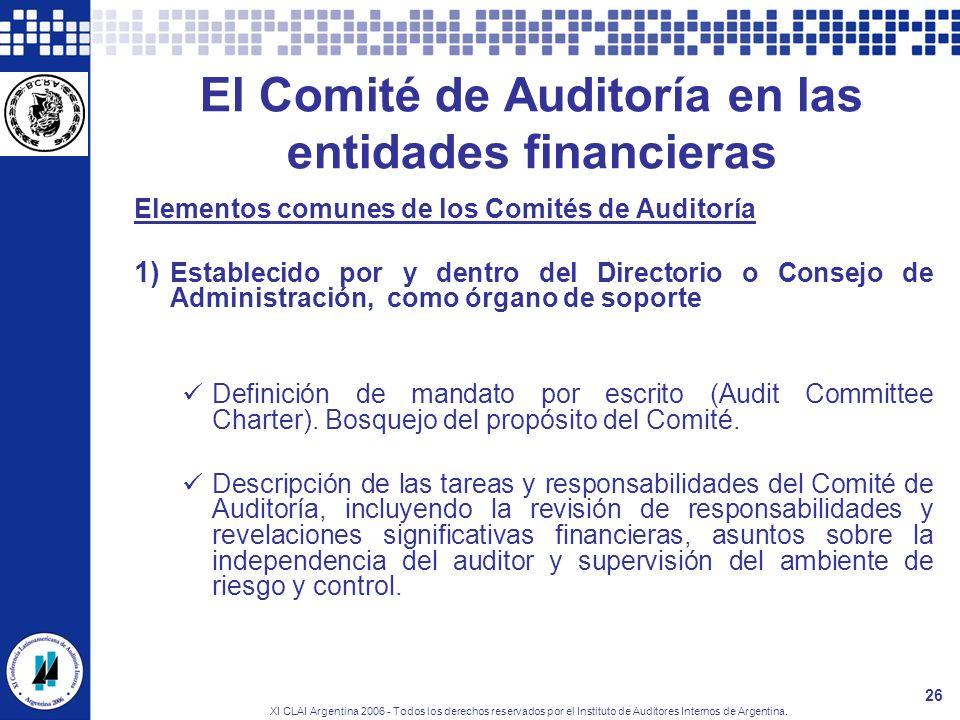 XI CLAI Argentina 2006 - Todos los derechos reservados por el Instituto de Auditores Internos de Argentina. 26 El Comité de Auditoría en las entidades