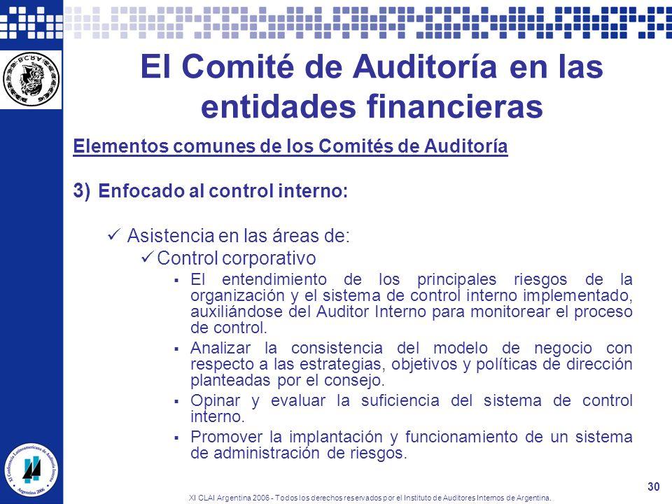 XI CLAI Argentina 2006 - Todos los derechos reservados por el Instituto de Auditores Internos de Argentina. 30 El Comité de Auditoría en las entidades