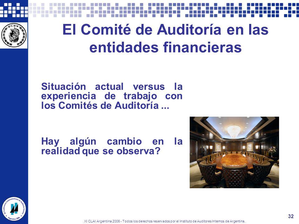 XI CLAI Argentina 2006 - Todos los derechos reservados por el Instituto de Auditores Internos de Argentina. 32 El Comité de Auditoría en las entidades