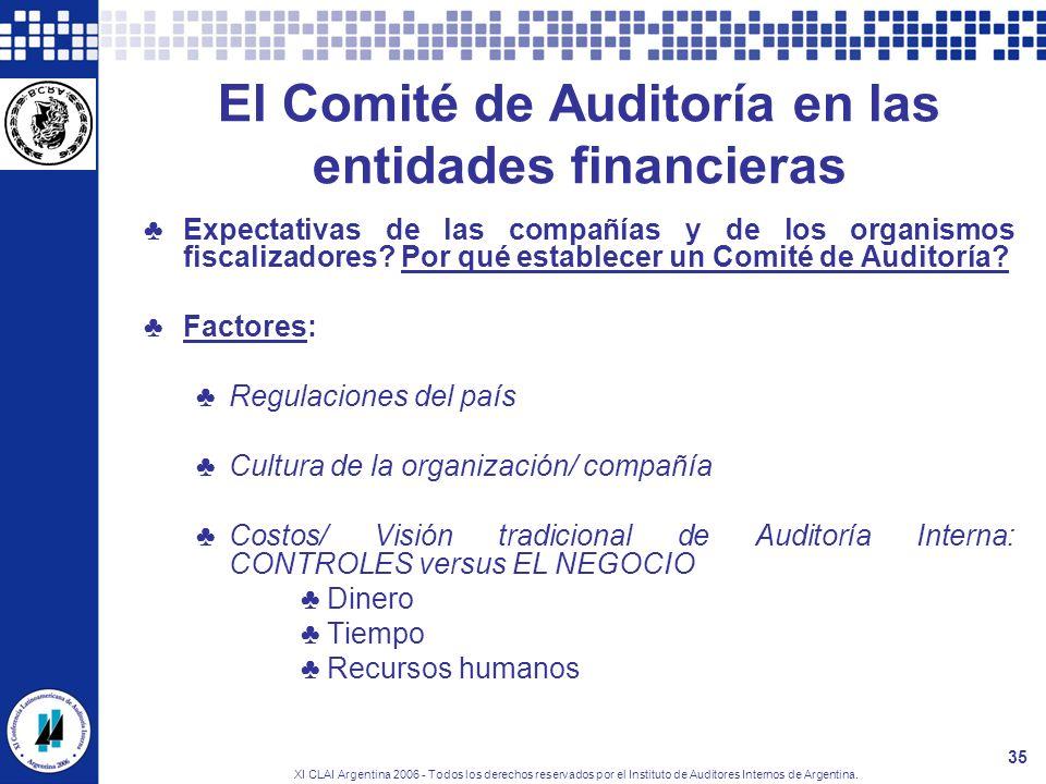XI CLAI Argentina 2006 - Todos los derechos reservados por el Instituto de Auditores Internos de Argentina. 35 El Comité de Auditoría en las entidades