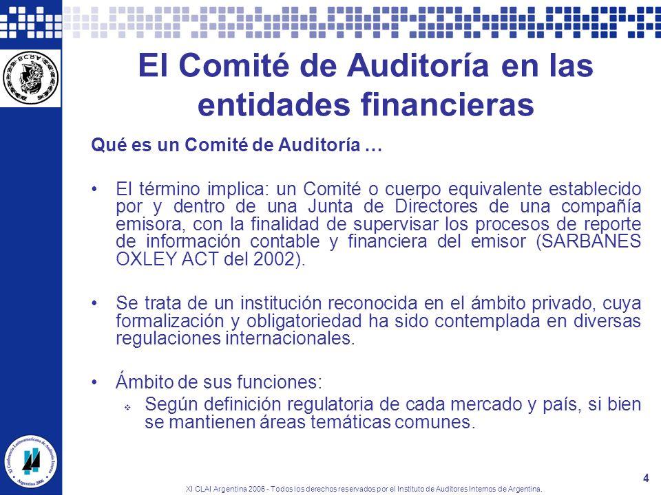 XI CLAI Argentina 2006 - Todos los derechos reservados por el Instituto de Auditores Internos de Argentina. 4 El Comité de Auditoría en las entidades