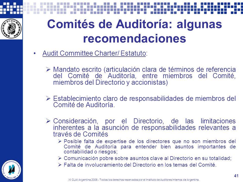 XI CLAI Argentina 2006 - Todos los derechos reservados por el Instituto de Auditores Internos de Argentina. 41 Comités de Auditoría: algunas recomenda