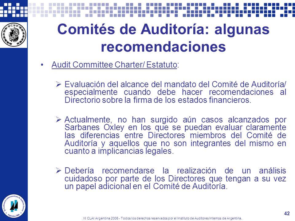 XI CLAI Argentina 2006 - Todos los derechos reservados por el Instituto de Auditores Internos de Argentina. 42 Comités de Auditoría: algunas recomenda