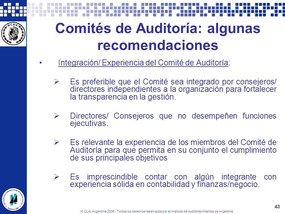 XI CLAI Argentina 2006 - Todos los derechos reservados por el Instituto de Auditores Internos de Argentina. 43 Comités de Auditoría: algunas recomenda