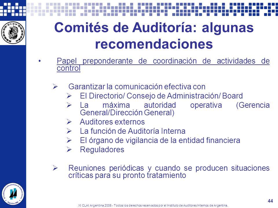 XI CLAI Argentina 2006 - Todos los derechos reservados por el Instituto de Auditores Internos de Argentina. 44 Comités de Auditoría: algunas recomenda