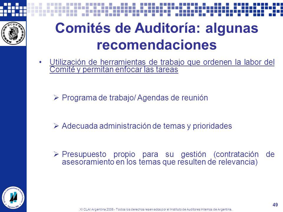 XI CLAI Argentina 2006 - Todos los derechos reservados por el Instituto de Auditores Internos de Argentina. 49 Comités de Auditoría: algunas recomenda