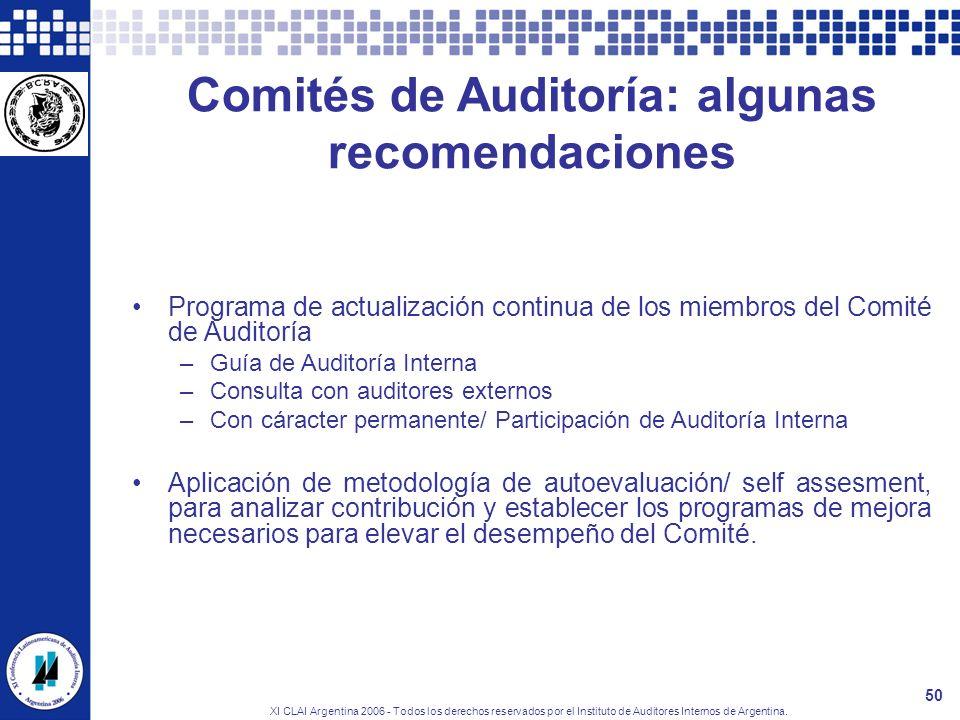 XI CLAI Argentina 2006 - Todos los derechos reservados por el Instituto de Auditores Internos de Argentina. 50 Comités de Auditoría: algunas recomenda