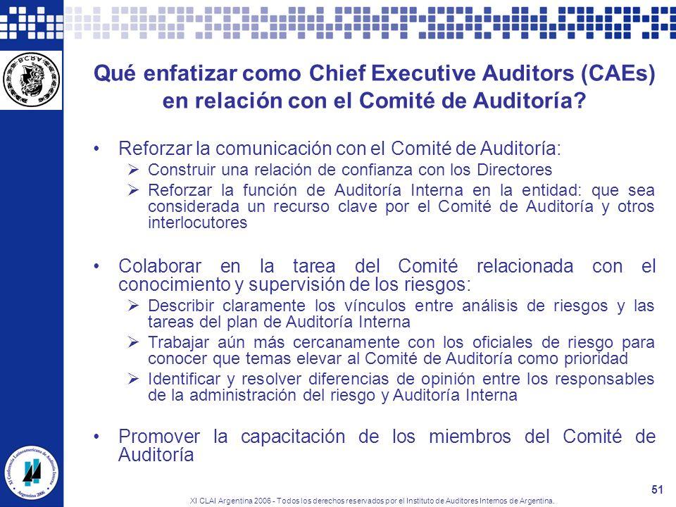 XI CLAI Argentina 2006 - Todos los derechos reservados por el Instituto de Auditores Internos de Argentina. 51 Qué enfatizar como Chief Executive Audi