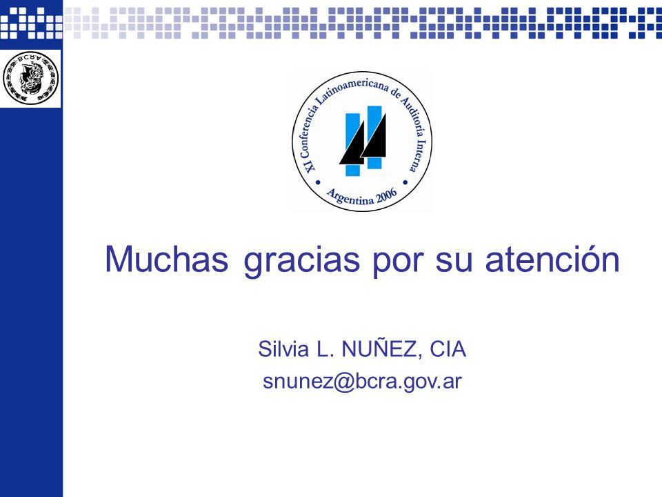 XI CLAI Argentina 2006 - Todos los derechos reservados por el Instituto de Auditores Internos de Argentina. 52 Muchas gracias por su atención Silvia L