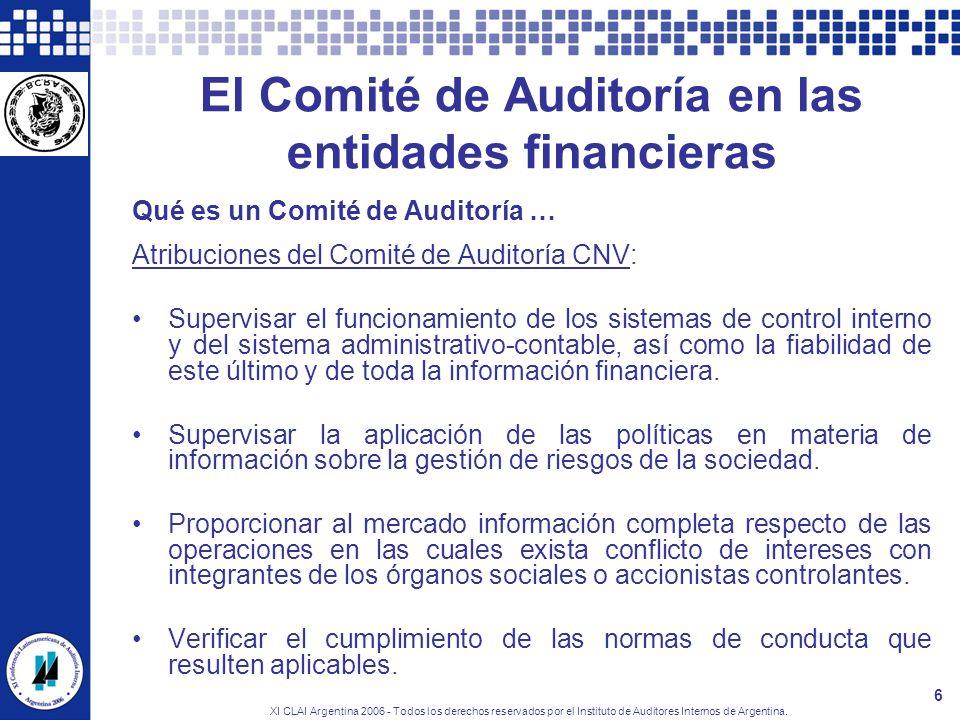 XI CLAI Argentina 2006 - Todos los derechos reservados por el Instituto de Auditores Internos de Argentina. 6 El Comité de Auditoría en las entidades
