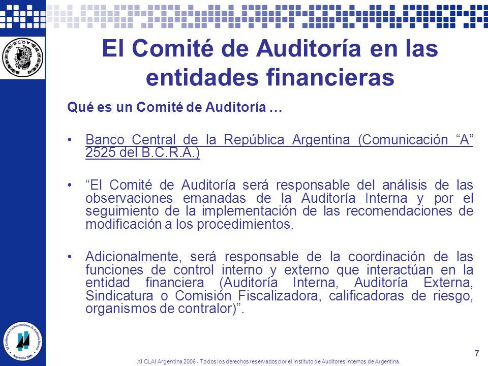 XI CLAI Argentina 2006 - Todos los derechos reservados por el Instituto de Auditores Internos de Argentina. 7 El Comité de Auditoría en las entidades