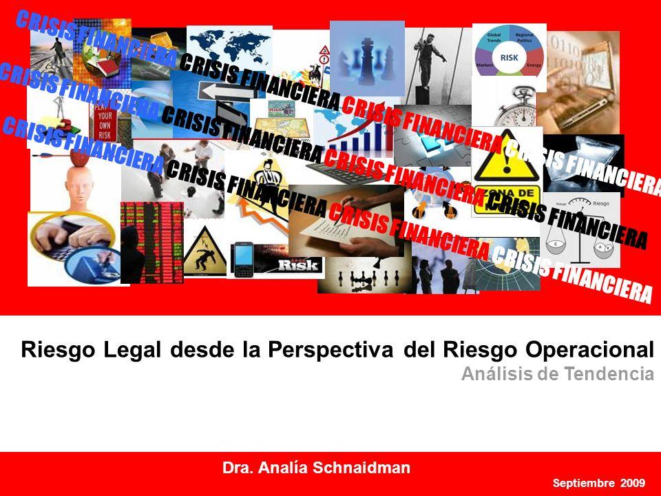 1 Septiembre 2009 Riesgo Legal desde la Perspectiva del Riesgo Operacional Análisis de Tendencia Dra. Analía Schnaidman **************DAY TWO ********