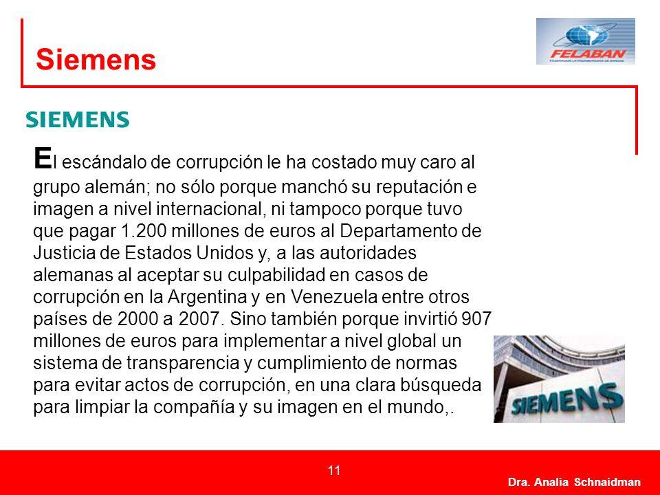 Dra. Analía Schnaidman 11 Siemens E l escándalo de corrupción le ha costado muy caro al grupo alemán; no sólo porque manchó su reputación e imagen a n