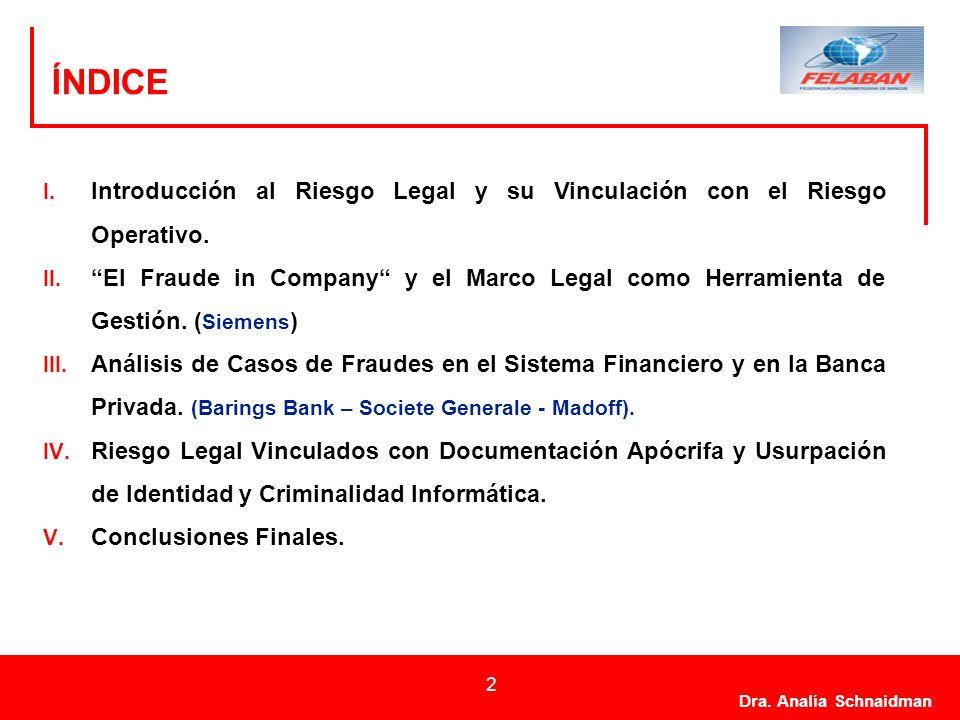 Dra. Analía Schnaidman 2 ÍNDICE I. Introducción al Riesgo Legal y su Vinculación con el Riesgo Operativo. II. El Fraude in Company y el Marco Legal co