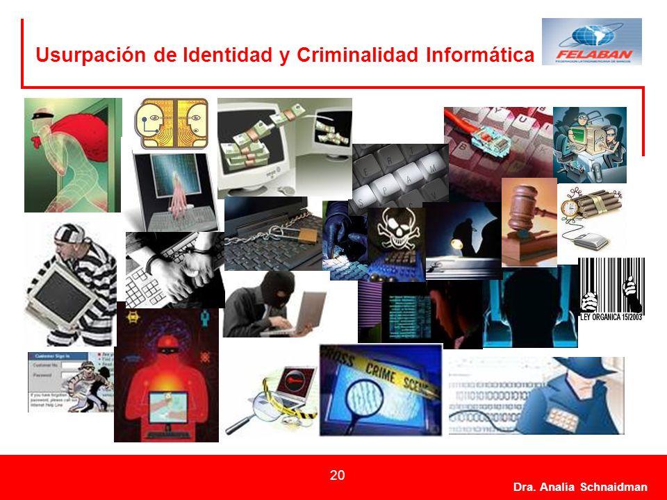 Dra. Analía Schnaidman 20 Usurpación de Identidad y Criminalidad Informática