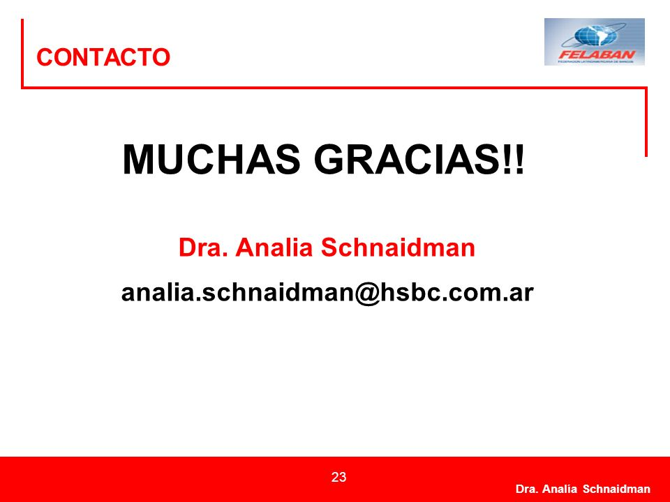 Dra. Analía Schnaidman 23 CONTACTO Dra. Analia Schnaidman analia.schnaidman@hsbc.com.ar MUCHAS GRACIAS!!