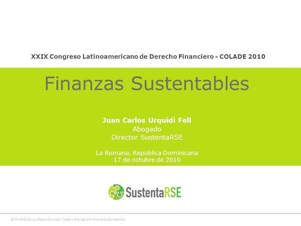 © Prohibida su Reproducción Total o Parcial sin Previa Autorización XXIX Congreso Latinoamericano de Derecho Financiero - COLADE 2010 Finanzas Sustent