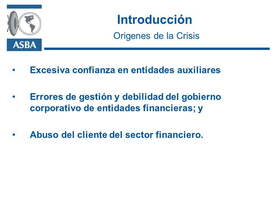 Introducción Origenes de la Crisis Excesiva confianza en entidades auxiliares Errores de gestión y debilidad del gobierno corporativo de entidades financieras; y Abuso del cliente del sector financiero.