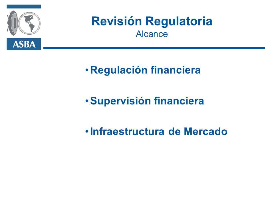 Revisión Regulatoria Alcance Regulación financiera Supervisión financiera Infraestructura de Mercado