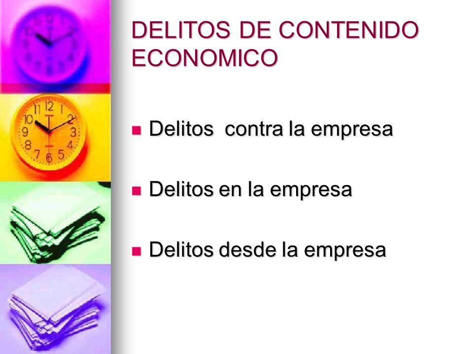 DELITOS DE CONTENIDO ECONOMICO Delitos contra la empresa Delitos contra la empresa Delitos en la empresa Delitos en la empresa Delitos desde la empresa Delitos desde la empresa
