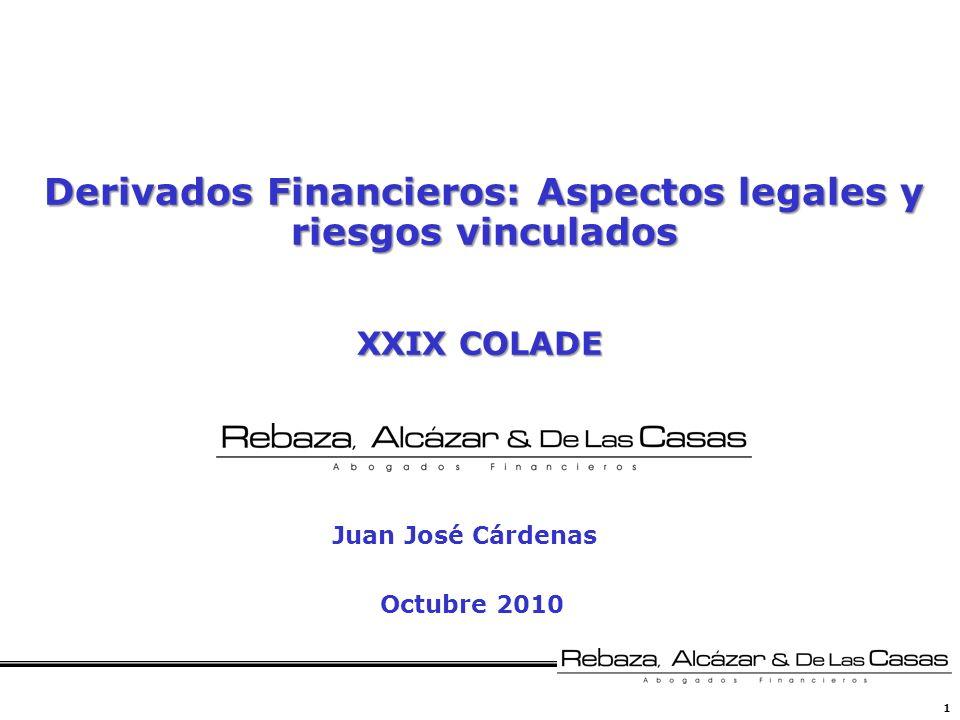 1 Derivados Financieros: Aspectos legales y riesgos vinculados Octubre 2010 Juan José Cárdenas XXIX COLADE
