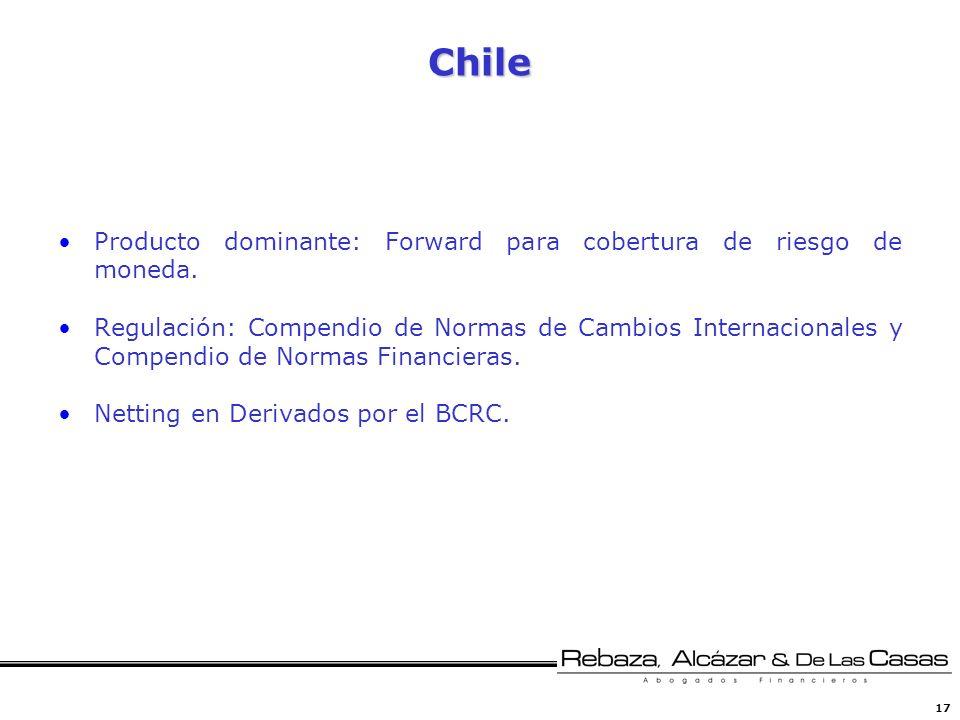 17 Chile Producto dominante: Forward para cobertura de riesgo de moneda. Regulación: Compendio de Normas de Cambios Internacionales y Compendio de Nor
