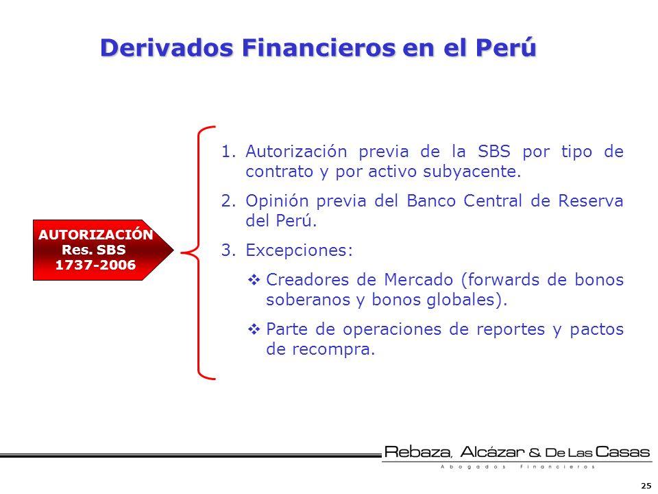 25 Derivados Financieros en el Perú 1.Autorización previa de la SBS por tipo de contrato y por activo subyacente. 2.Opinión previa del Banco Central d