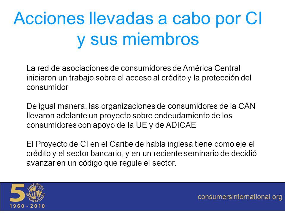 consumersinternational.org Acciones llevadas a cabo por CI y sus miembros La red de asociaciones de consumidores de América Central iniciaron un traba