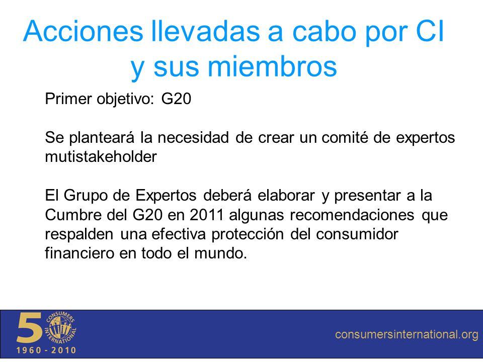 consumersinternational.org Acciones llevadas a cabo por CI y sus miembros Primer objetivo: G20 Se planteará la necesidad de crear un comité de experto