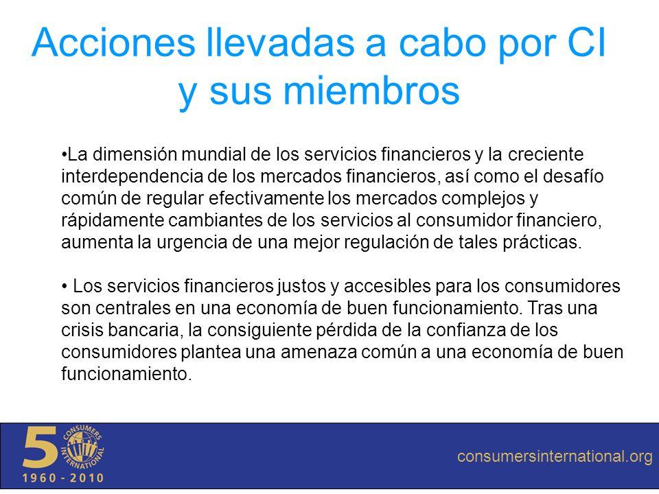 consumersinternational.org Acciones llevadas a cabo por CI y sus miembros La dimensión mundial de los servicios financieros y la creciente interdepend