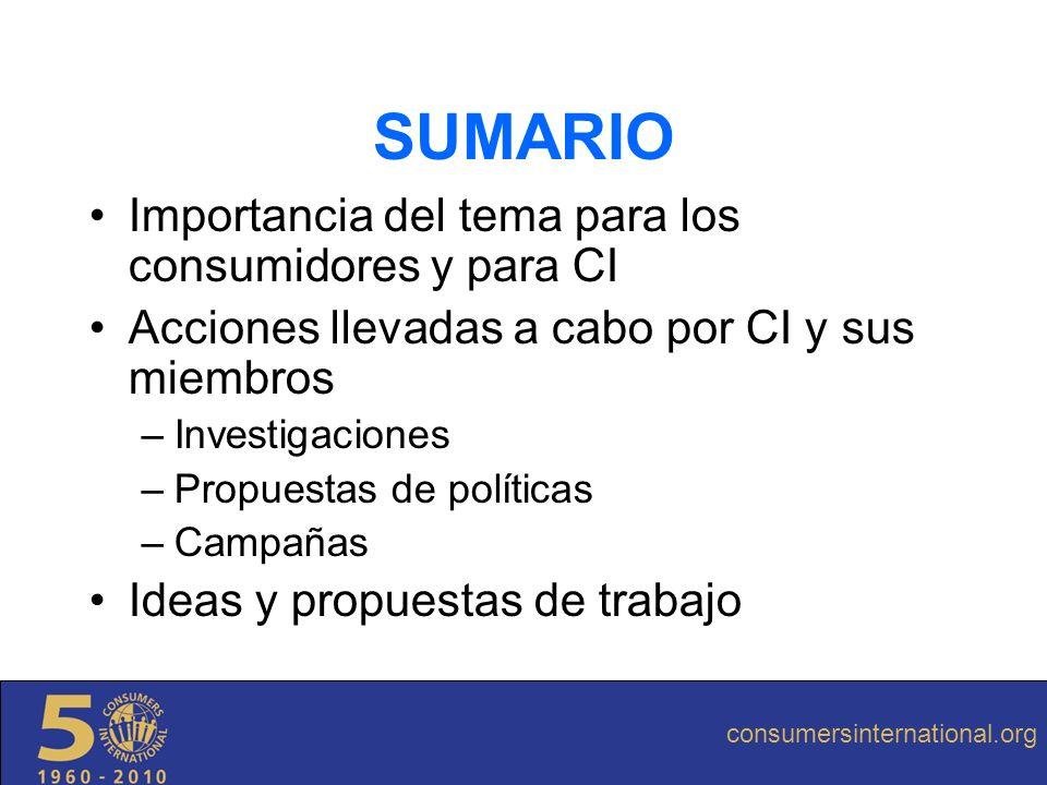 SUMARIO Importancia del tema para los consumidores y para CI Acciones llevadas a cabo por CI y sus miembros –Investigaciones –Propuestas de políticas