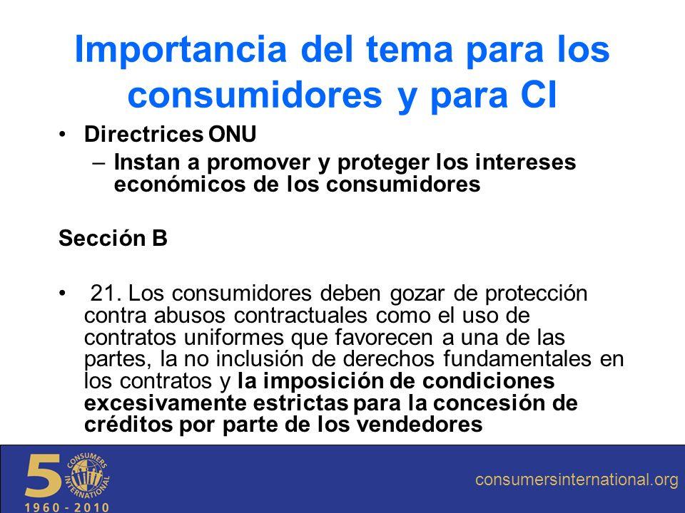 Importancia del tema para los consumidores y para CI Directrices ONU –Instan a promover y proteger los intereses económicos de los consumidores Secció