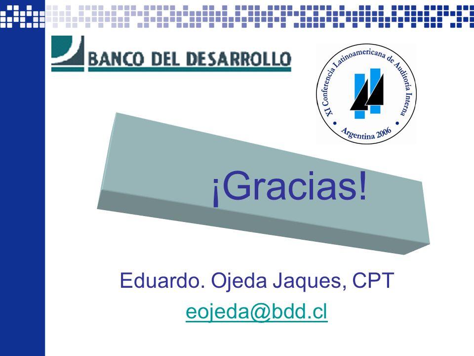 XI CLAI Argentina 2006 - Todos los derechos reservados por el Instituto de Auditores Internos de Argentina. 34 Eduardo. Ojeda Jaques, CPT eojeda@bdd.c