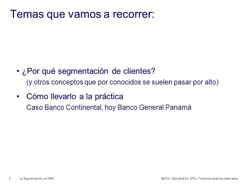 ©2010 - Deloitte & Co. S.R.L. Todos los derechos reservados Temas que vamos a recorrer: ¿Por qué segmentación de clientes? (y otros conceptos que por