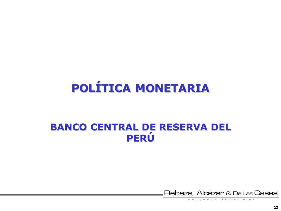 23 POLÍTICA MONETARIA BANCO CENTRAL DE RESERVA DEL PERÚ