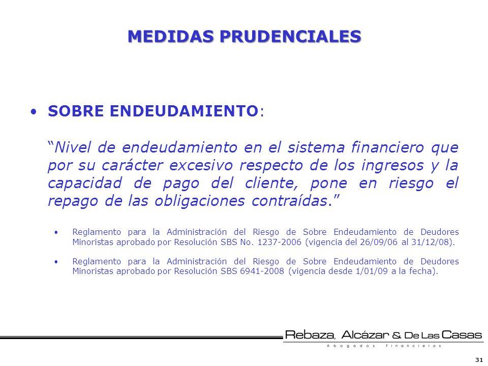 31 MEDIDAS PRUDENCIALES SOBRE ENDEUDAMIENTO: Nivel de endeudamiento en el sistema financiero que por su carácter excesivo respecto de los ingresos y l