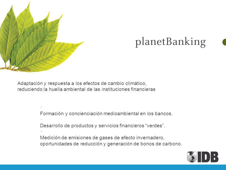 Adaptación y respuesta a los efectos de cambio climático, reduciendo la huella ambiental de las instituciones financieras Formación y concienciación m