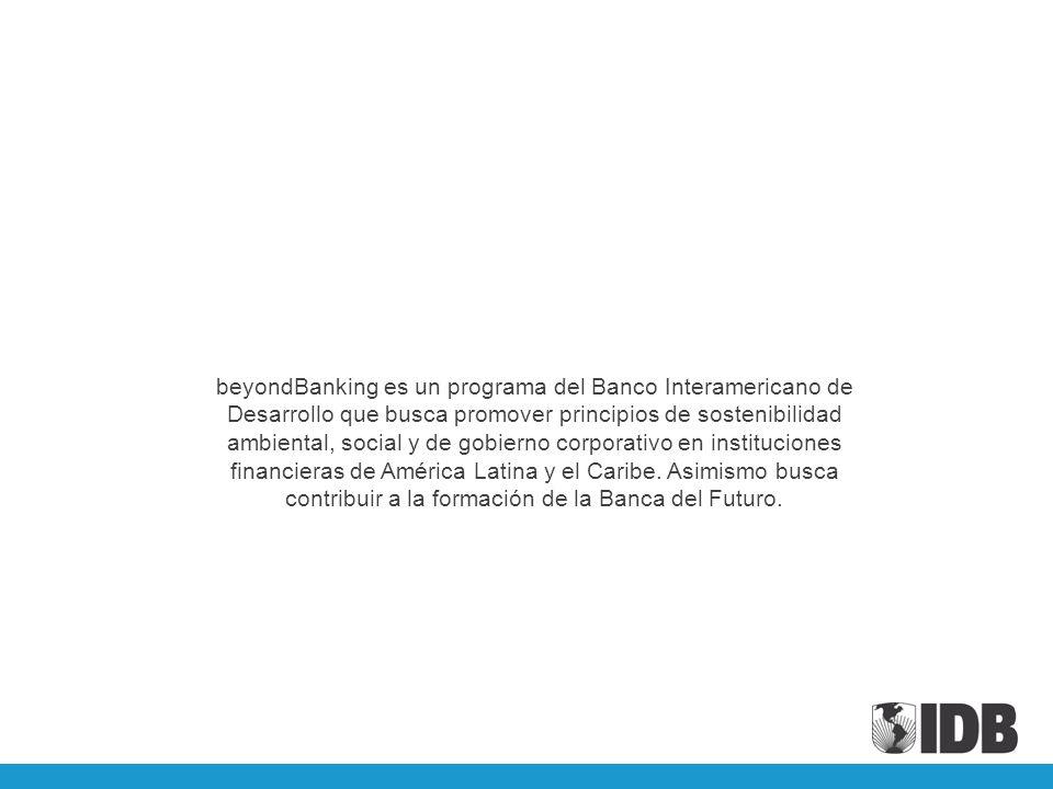 beyondBanking es un programa del Banco Interamericano de Desarrollo que busca promover principios de sostenibilidad ambiental, social y de gobierno co