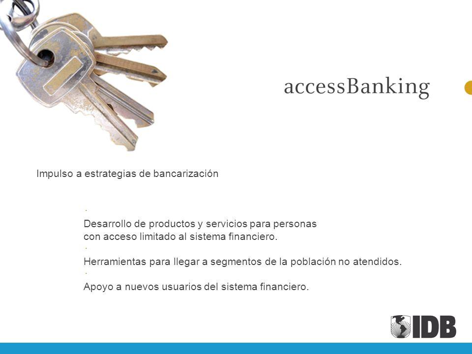 Impulso a estrategias de bancarización Desarrollo de productos y servicios para personas con acceso limitado al sistema financiero. Herramientas para