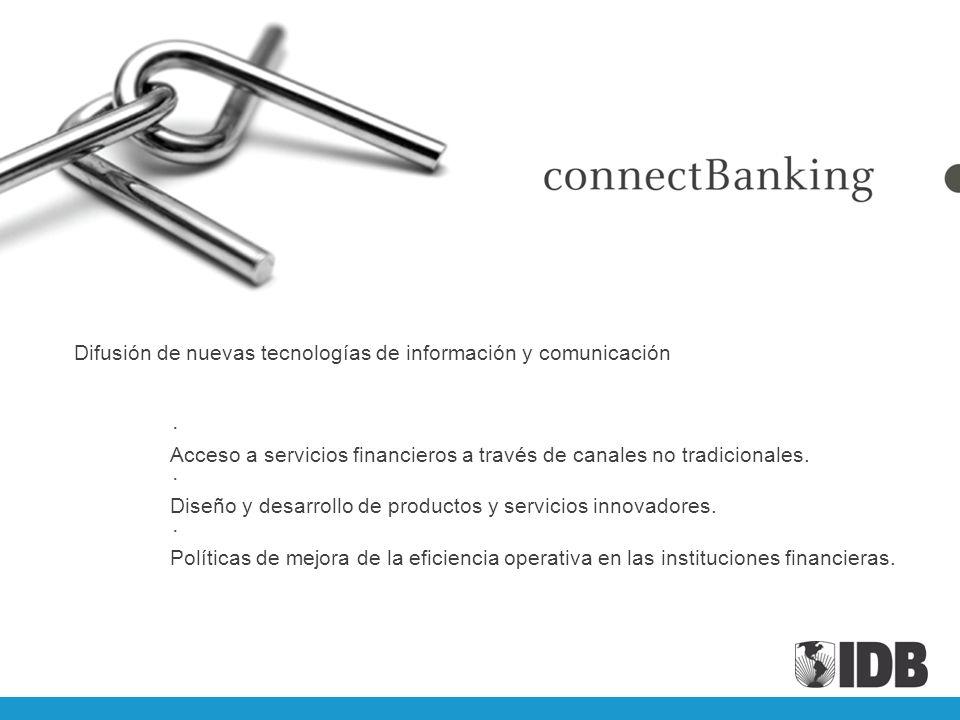Difusión de nuevas tecnologías de información y comunicación Acceso a servicios financieros a través de canales no tradicionales. Diseño y desarrollo