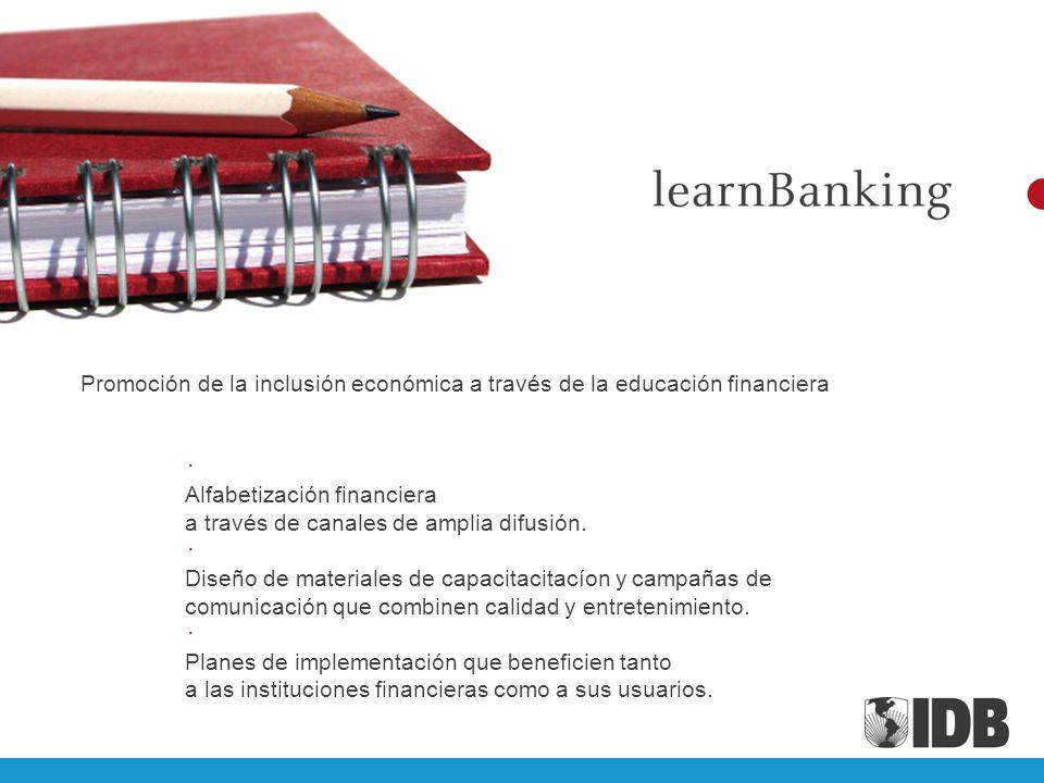 Promoción de la inclusión económica a través de la educación financiera Alfabetización financiera a través de canales de amplia difusión. Diseño de ma
